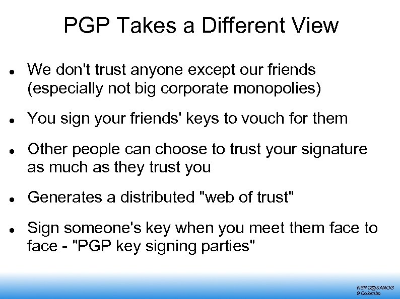 PGP Takes a Different View We don't trust anyone except our friends (especially not