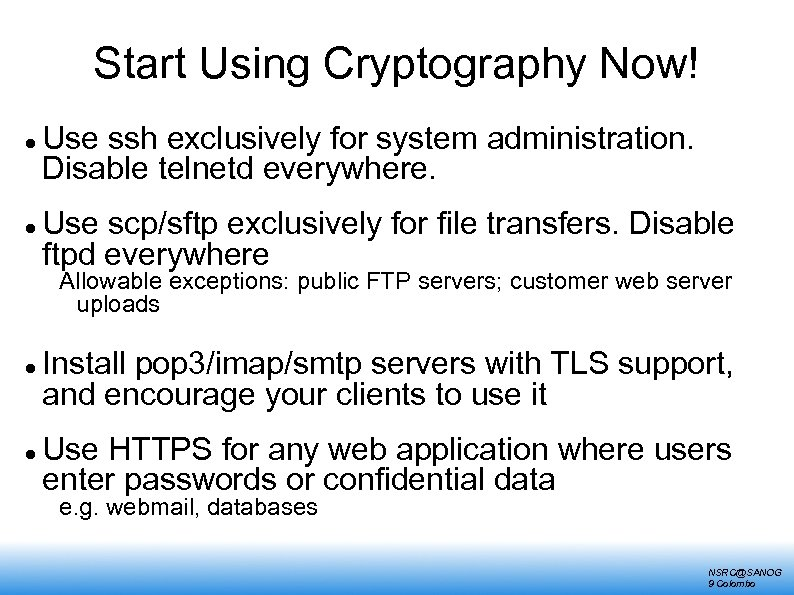 Start Using Cryptography Now! Use ssh exclusively for system administration. Disable telnetd everywhere. Use