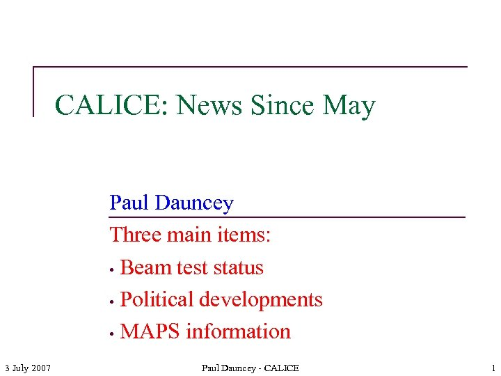 CALICE: News Since May Paul Dauncey Three main items: • Beam test status •