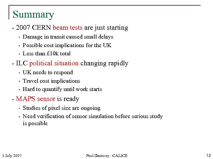 Summary • 2007 CERN beam tests are just starting • • ILC political situation