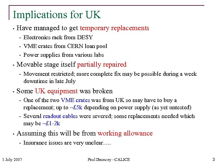 Implications for UK • Have managed to get temporary replacements • • Movable stage