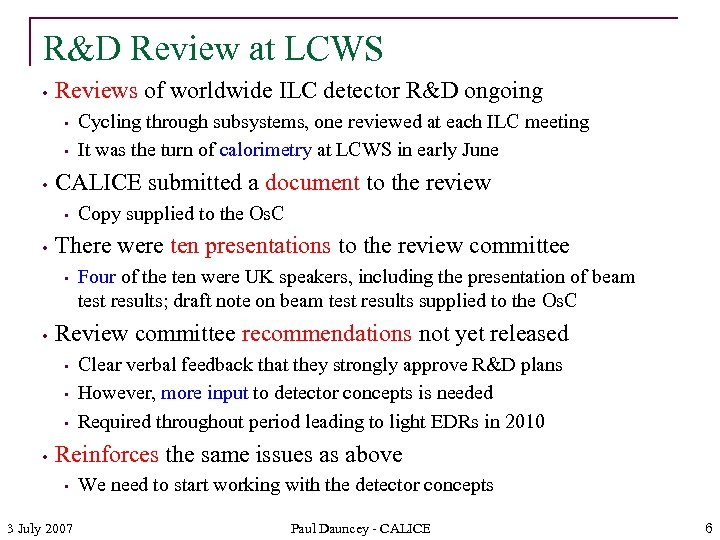 R&D Review at LCWS • Reviews of worldwide ILC detector R&D ongoing • •