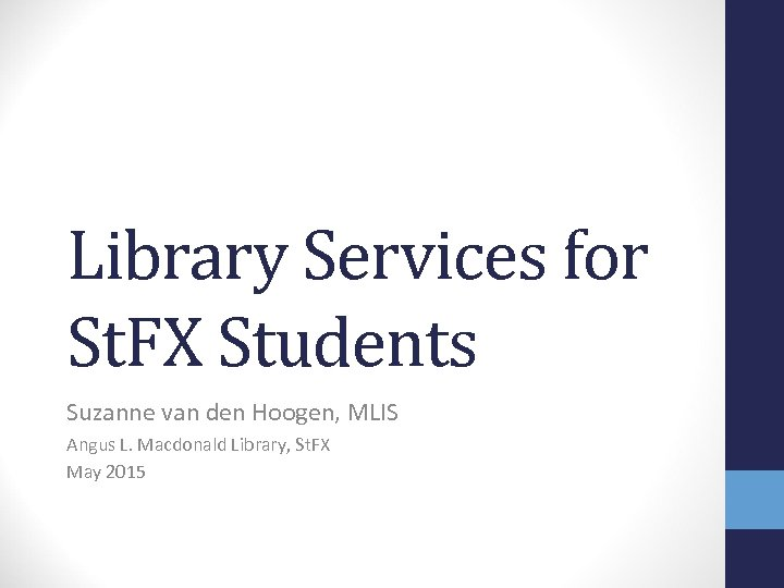 Library Services for St. FX Students Suzanne van den Hoogen, MLIS Angus L. Macdonald