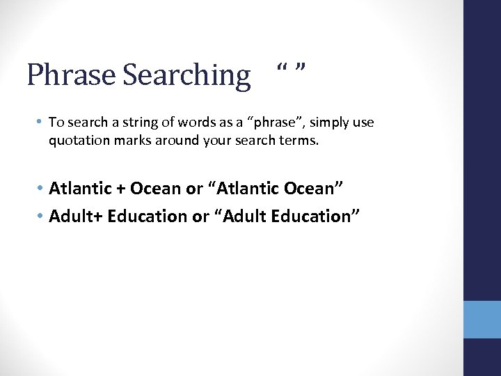 "Phrase Searching "" "" • To search a string of words as a ""phrase"","