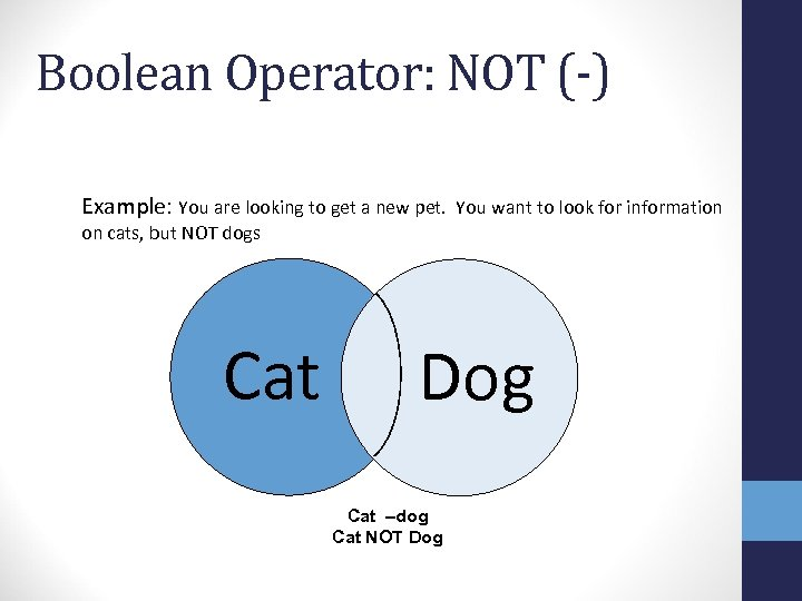 Boolean Operator: NOT (-) Example: You are looking to get a new pet. You