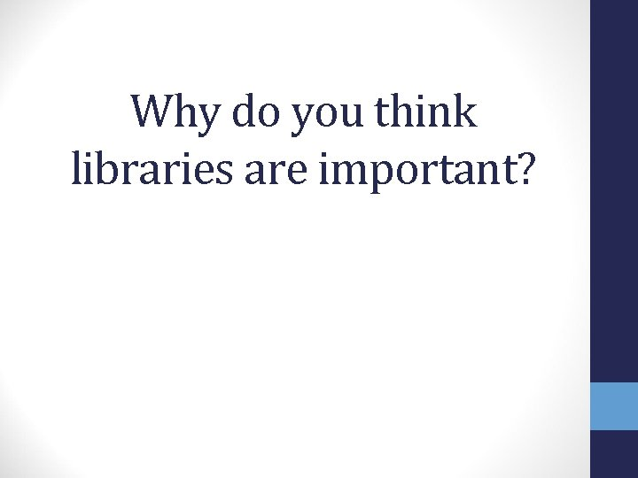 Why do you think libraries are important?