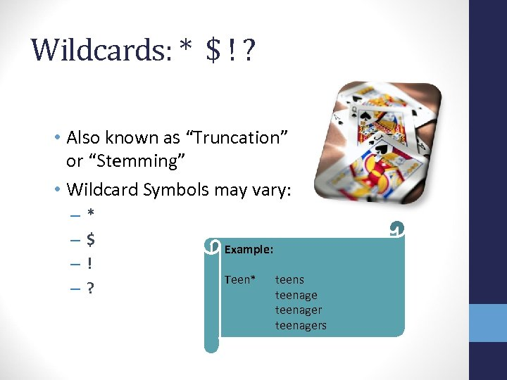 "Wildcards: * $ ! ? • Also known as ""Truncation"" or ""Stemming"" • Wildcard"