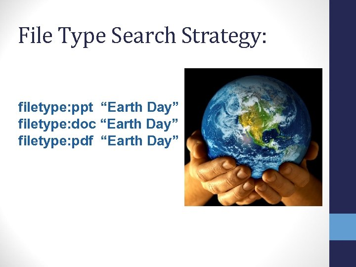"File Type Search Strategy: filetype: ppt ""Earth Day"" filetype: doc ""Earth Day"" filetype: pdf"