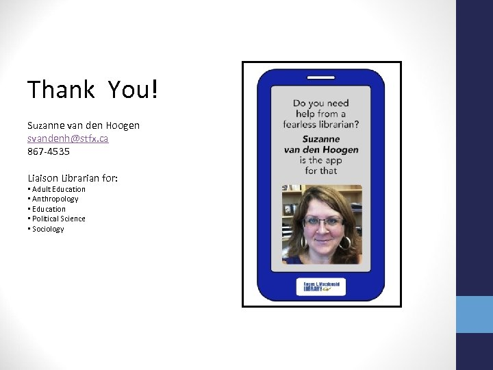Thank You! Suzanne van den Hoogen svandenh@stfx. ca 867 -4535 Liaison Librarian for: •