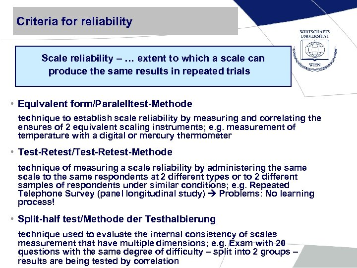 Criteria for reliability Scale reliability – … extent to which a scale can produce