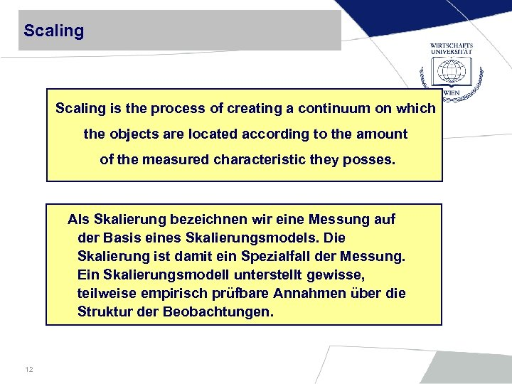 Scaling is the process of creating a continuum on which the objects are located