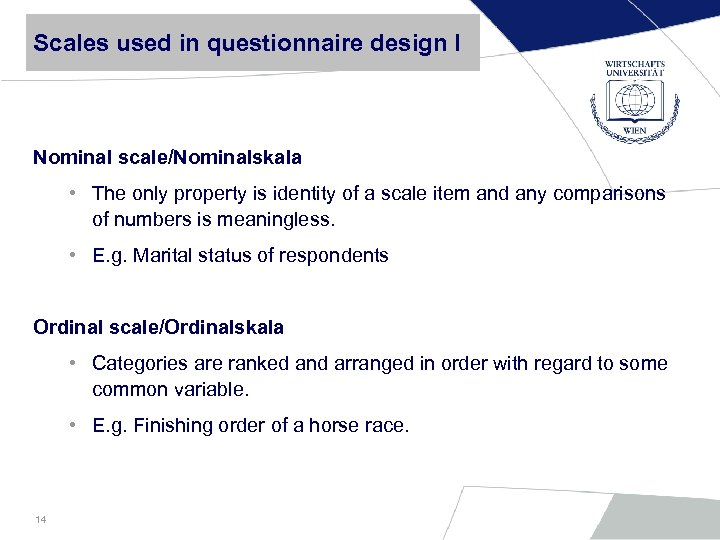 Scales used in questionnaire design I Nominal scale/Nominalskala • The only property is identity