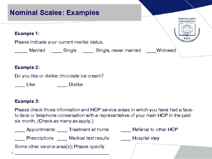 Nominal Scales: Examples Scales Example 1: Please indicate your current marital status. _____ Married