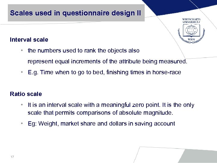 Scales used in questionnaire design II Interval scale • the numbers used to rank