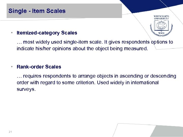 Single - Item Scales • Itemized-category Scales … most widely used single-item scale. It
