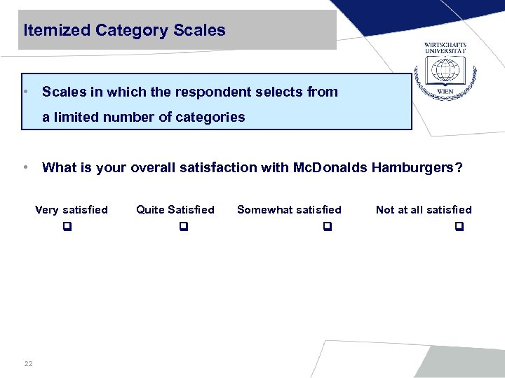 Itemized Category Scales • Scales in which the respondent selects from a limited number