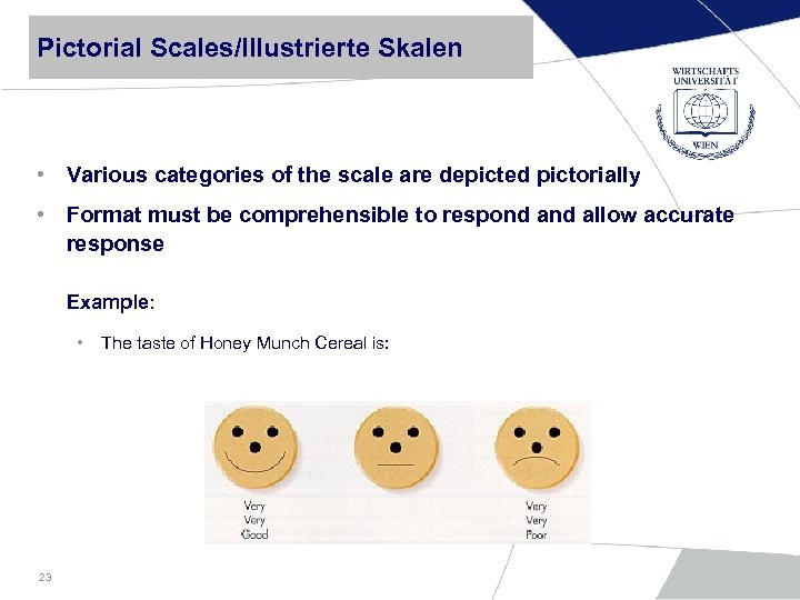 Pictorial Scales/Illustrierte Skalen • Various categories of the scale are depicted pictorially • Format