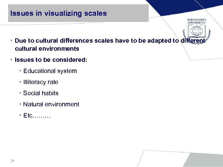 Issues in visualizing scales • Due to cultural differences scales have to be adapted