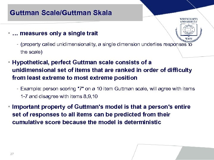Guttman Scale/Guttman Skala • … measures only a single trait - (property called unidimensionality,
