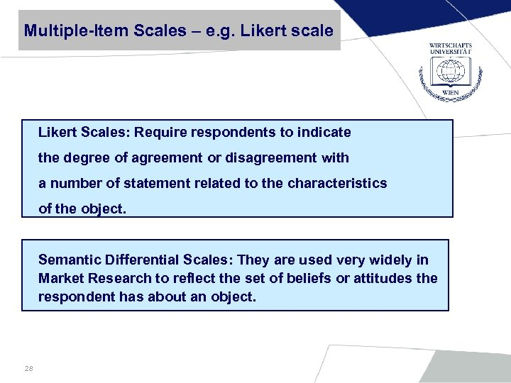 Multiple-Item Scales – e. g. Likert scale Likert Scales: Require respondents to indicate the