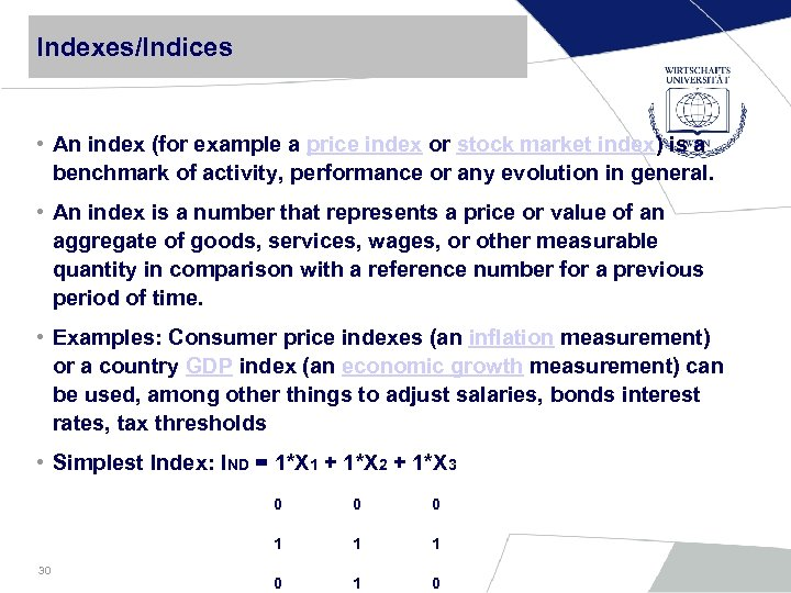 Indexes/Indices • An index (for example a price index or stock market index) is