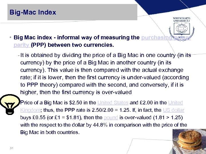 Big-Mac Index • Big Mac index - informal way of measuring the purchasing power