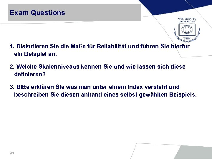 Exam Questions 1. Diskutieren Sie die Maße für Reliabilität und führen Sie hierfür ein