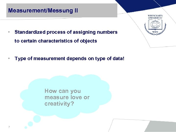 Measurement/Messung II • Standardized process of assigning numbers to certain characteristics of objects •