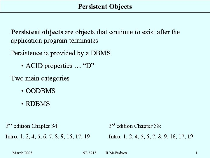 Persistent Objects Persistent objects are objects that continue to exist after the application program