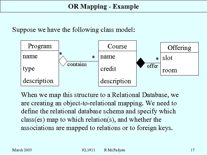 OR Mapping - Example Suppose we have the following class model: Program name type