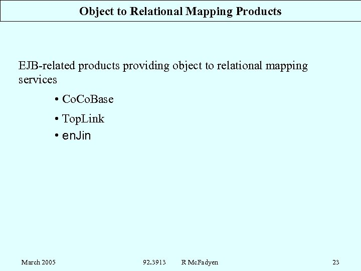 Object to Relational Mapping Products EJB-related products providing object to relational mapping services •