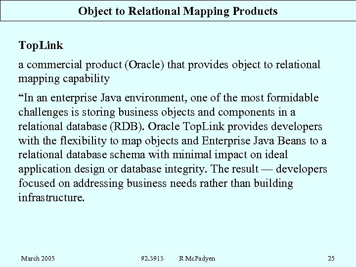 Object to Relational Mapping Products Top. Link a commercial product (Oracle) that provides object