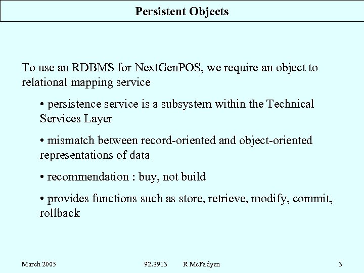 Persistent Objects To use an RDBMS for Next. Gen. POS, we require an object