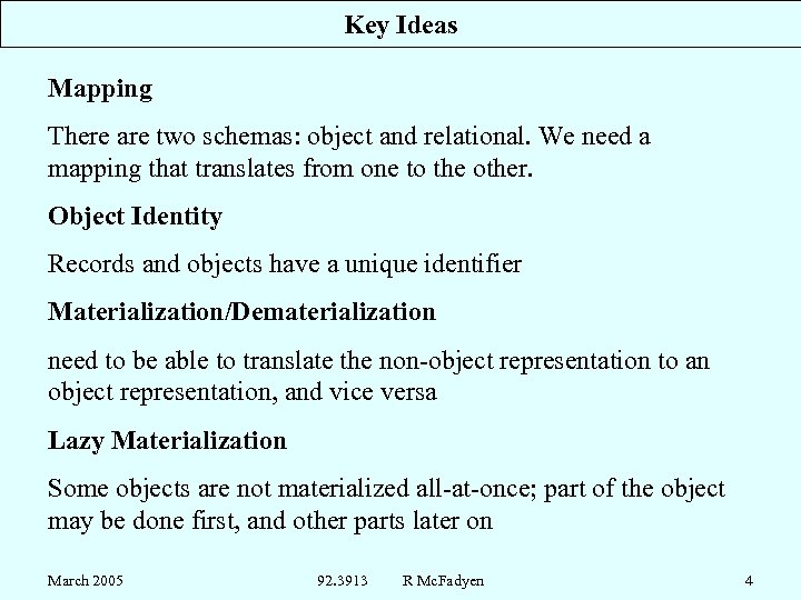 Key Ideas Mapping There are two schemas: object and relational. We need a mapping