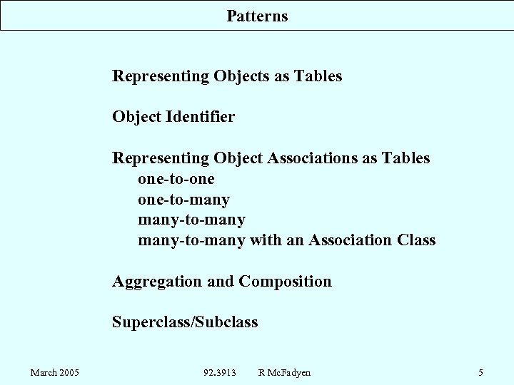 Patterns Representing Objects as Tables Object Identifier Representing Object Associations as Tables one-to-one one-to-many-to-many