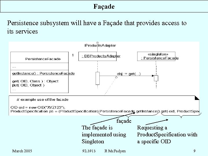 Façade Persistence subsystem will have a Façade that provides access to its services façade