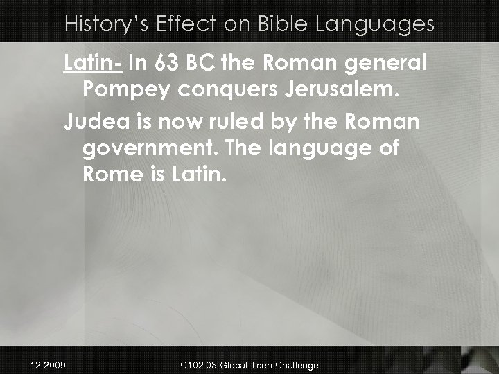 History's Effect on Bible Languages Latin- In 63 BC the Roman general Pompey conquers