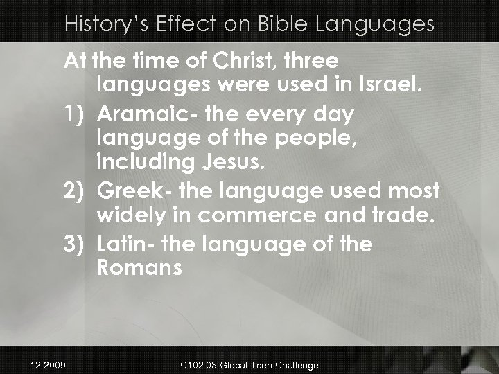 History's Effect on Bible Languages At the time of Christ, three languages were used