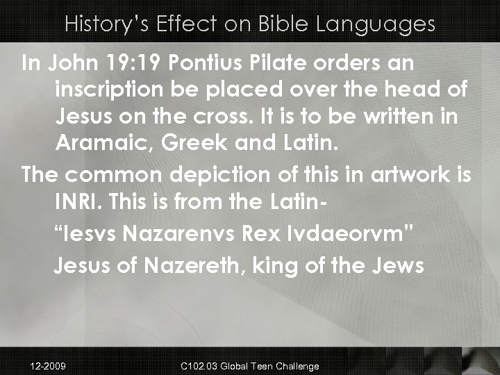 History's Effect on Bible Languages In John 19: 19 Pontius Pilate orders an inscription