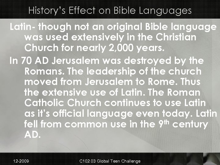 History's Effect on Bible Languages Latin- though not an original Bible language was used