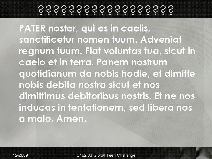? ? ? ? ? PATER noster, qui es in caelis, sanctificetur nomen tuum.