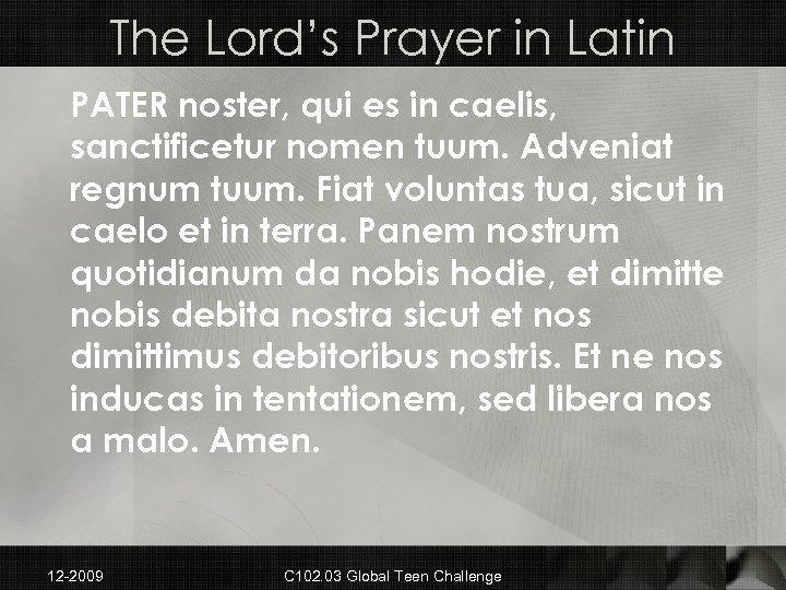 The Lord's Prayer in Latin PATER noster, qui es in caelis, sanctificetur nomen tuum.