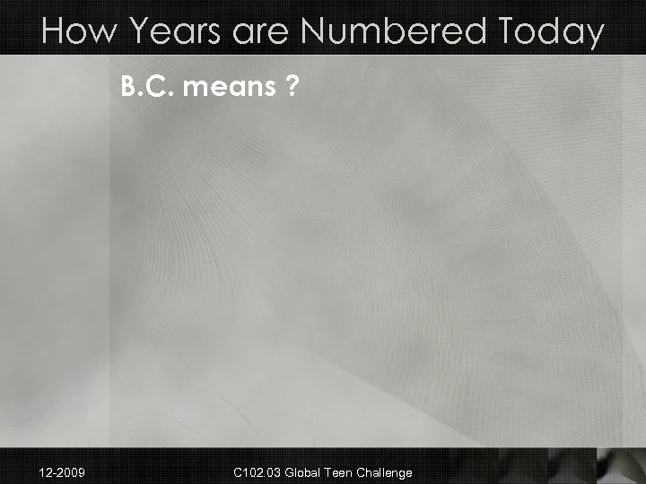 How Years are Numbered Today B. C. means ? 12 -2009 C 102. 03
