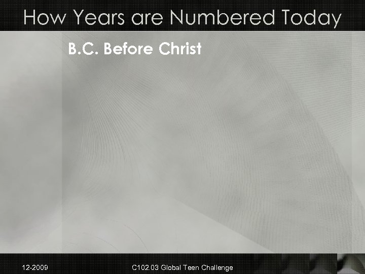 How Years are Numbered Today B. C. Before Christ 12 -2009 C 102. 03