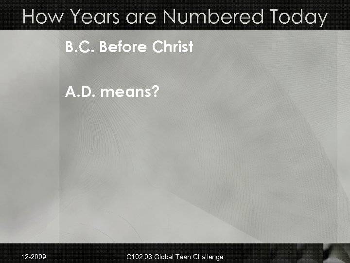 How Years are Numbered Today B. C. Before Christ A. D. means? 12 -2009