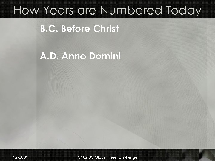 How Years are Numbered Today B. C. Before Christ A. D. Anno Domini 12