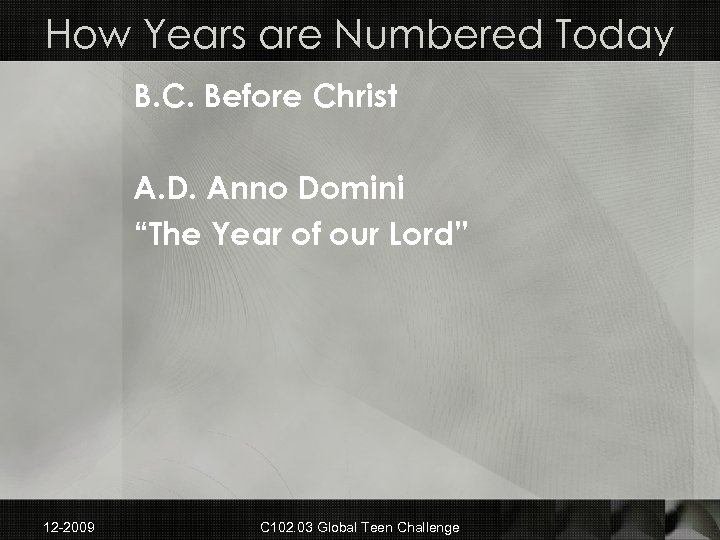 """How Years are Numbered Today B. C. Before Christ A. D. Anno Domini """"The"""