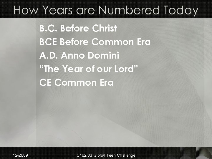 How Years are Numbered Today B. C. Before Christ BCE Before Common Era A.