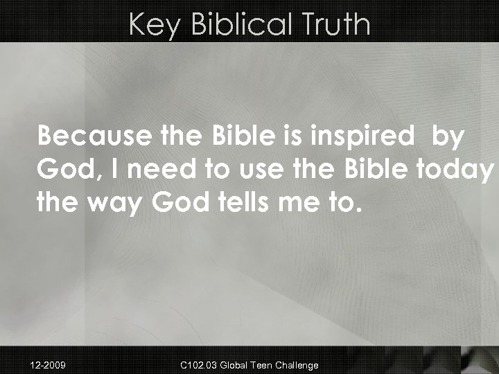 Key Biblical Truth Because the Bible is inspired by God, I need to use