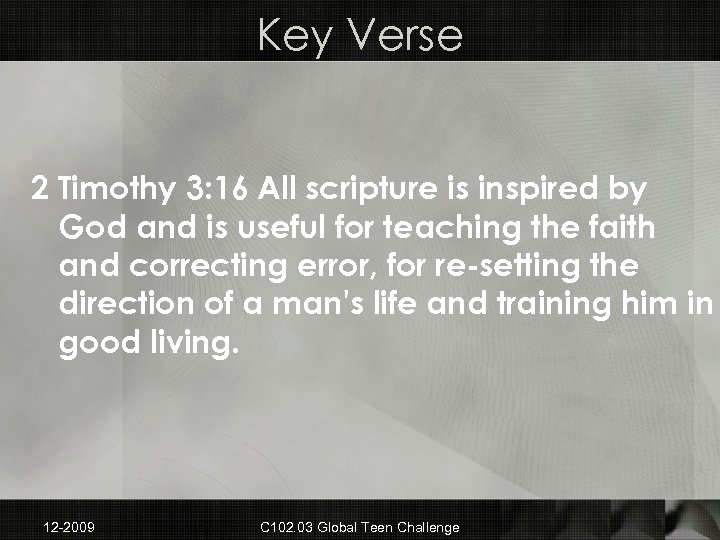 Key Verse 2 Timothy 3: 16 All scripture is inspired by God and is